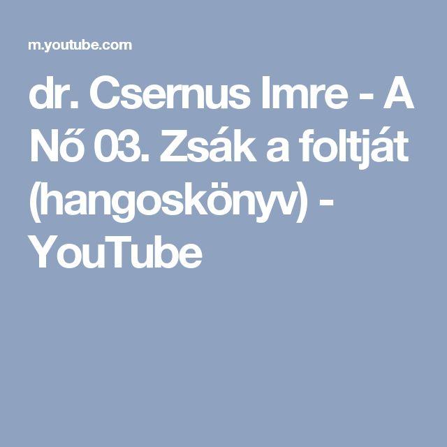 dr. Csernus Imre - A Nő 03. Zsák a foltját (hangoskönyv) - YouTube