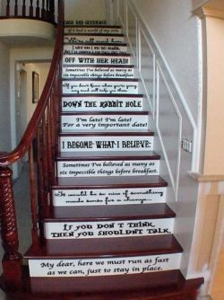 love this, using an entire staircase for Alice in Wonderland quotes - Quotes for staircases are fast becoming the choice for those who like to live on the home decor wild side!