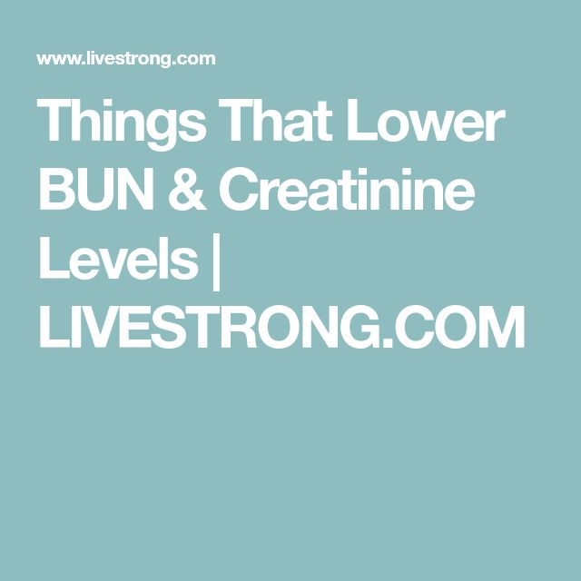 Things That Lower BUN & Creatinine Levels   LIVESTRONG.COM