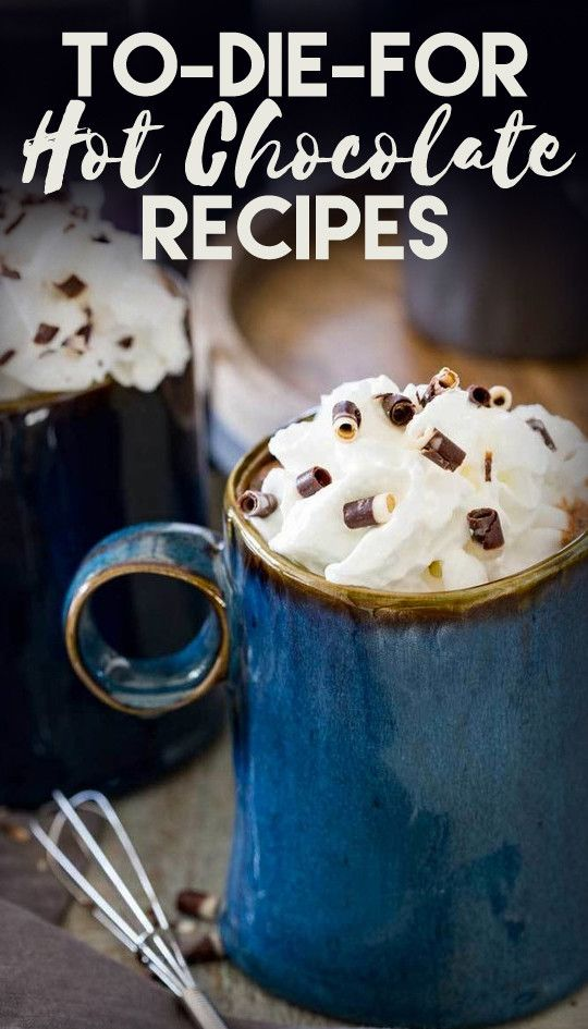 To-Die-For Hot Chocolate Recipes to Keep You Cozy This Winter