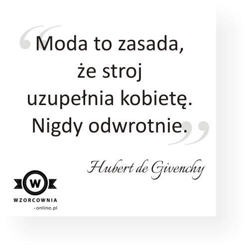 #Moda to zasada, że stój uzupełnia kobietę. Nigdy odwrotnie. #Hubert de #Givenchy