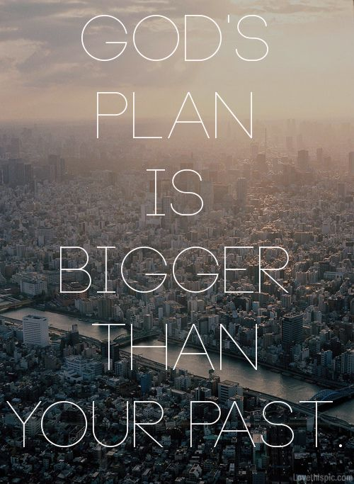 God's plan is bigger than your past
