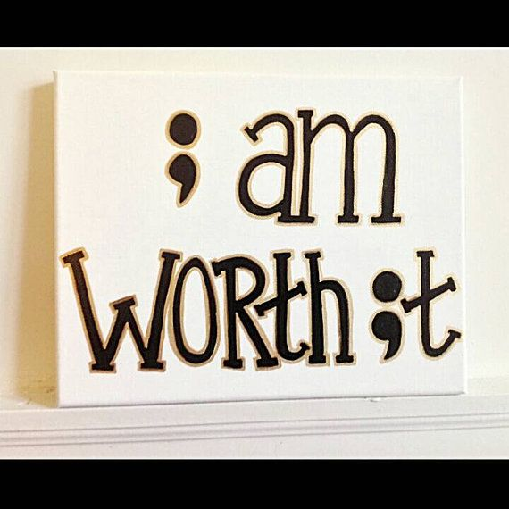 I Am Worth It// Hand Lettered Painted Canvas// Suicide Awareness// Semicolon Project// AFSP//   https://www.etsy.com/listing/493691856/i-am-worth-it-hand-lettered-painted