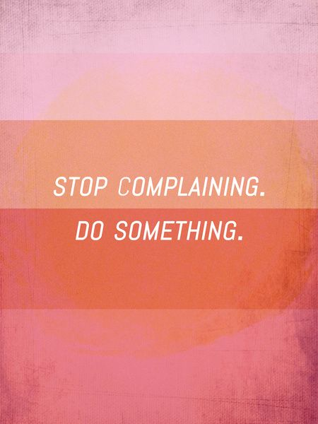 Stop complaining, Do something! Art Print by Twiggs Designs | Society6