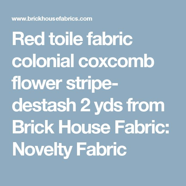 Red toile fabric colonial coxcomb flower stripe- destash 2 yds from Brick House Fabric: Novelty Fabric