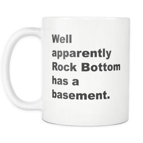 Well apparent Rock Botom Mug  Sarcastic me