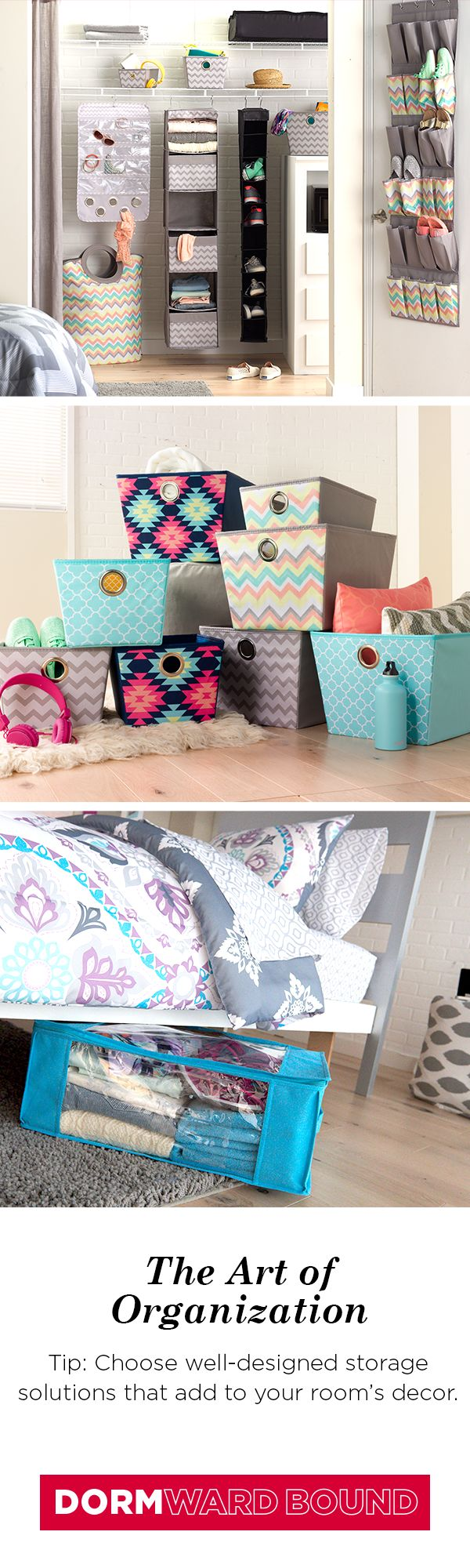 Newsflash! Dorm rooms are not large. Be prepared, but be yourself with storage and organization solutions that don't cramp your style. You can't shove everything in the closet or under the bed, so look for colorful totes, bins and tubs in stylish patterns that you can leave out in the open.
