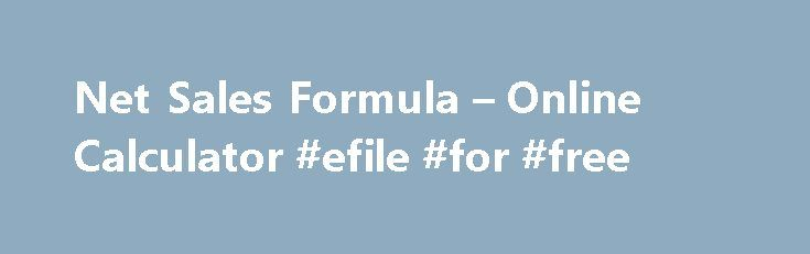 Net Sales Formula – Online Calculator #efile #for #free http://incom.remmont.com/net-sales-formula-online-calculator-efile-for-free/  #net income formula # Formula: Net Sales = Gross Sales – Sales of Returns and Allowances Why is the Net Sales Formula Important? First, let's start with the definition of net sales vs. gross sales. The gross sales formula tells you how much a company has made in total sales, but it doesn't tell you Continue Reading