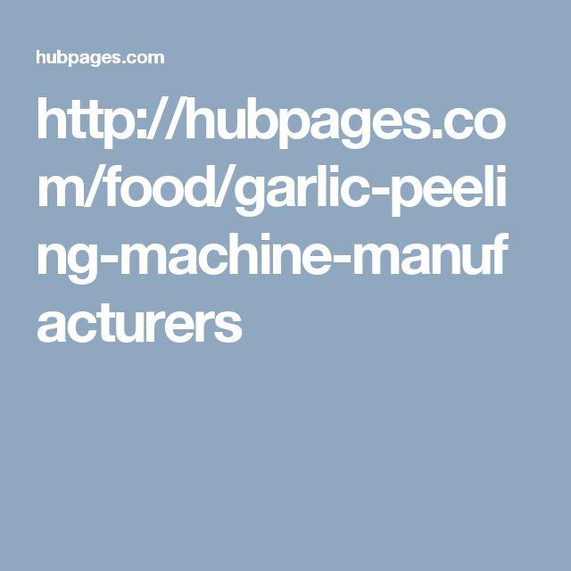 http://hubpages.com/food/garlic-peeling-machine-manufacturers