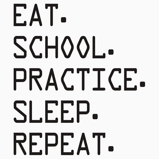 EAT, SCHOOL, PRACTCE, SLEEP, REPEAT. THIS DESIGN AVAILABLE ON CUSTOM T-SHIRT, STICKER, PHONE CASE, AND 20 OTHER PRODUCTS. CHECK THEM OUT.