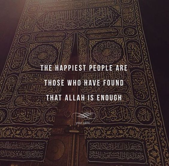 The happiest people are tho who think that Allah is enough.