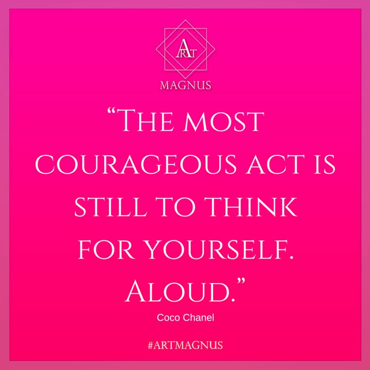 """The most courageous act is still to think  for yourself. Aloud."""