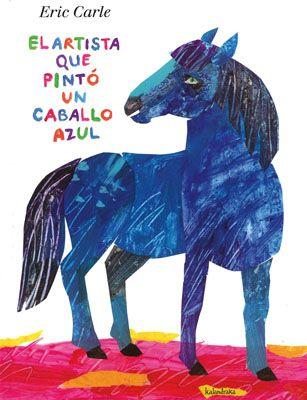 """Eric Carle. """"El artista que pintó un caballo azul"""". Editorial Kalandraka (3 a 8 años). El arte potencia la creatividad y la imaginación, va más allá de la realidad, aunque algunas veces los adultos cortemos las alas de esa expresividad infantil intentando ceñirnos a la realidad y confundiendo la esencia del arte"""