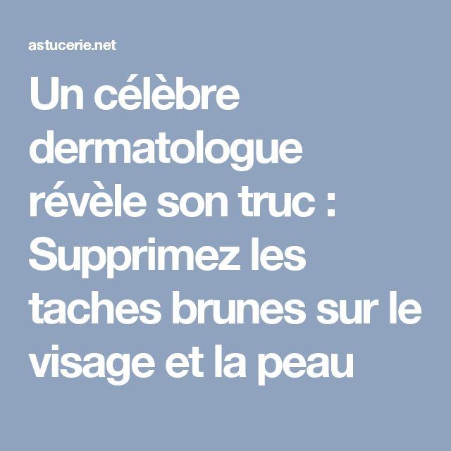 Un célèbre dermatologue révèle son truc : Supprimez les taches brunes sur le visage et la peau