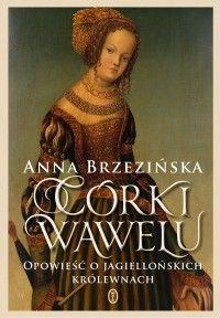 38,94zł Córki Wawelu. Opowieść o jagiellońskich królewnach