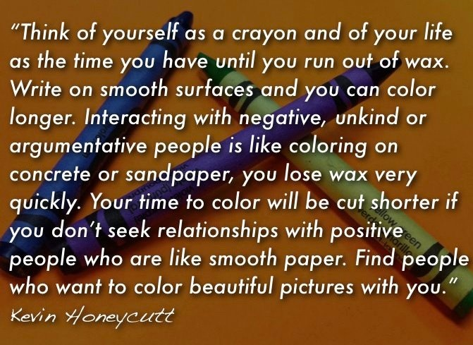 You are a crayon - a beautiful quote from an amazingly gifted educator and friend, Kevin Honeycutt.