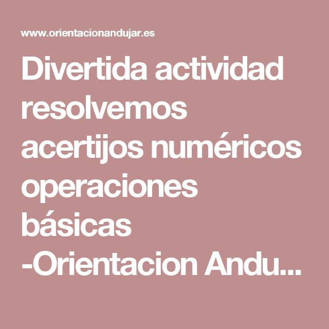 Divertida actividad resolvemos acertijos numéricos operaciones básicas -Orientacion Andujar
