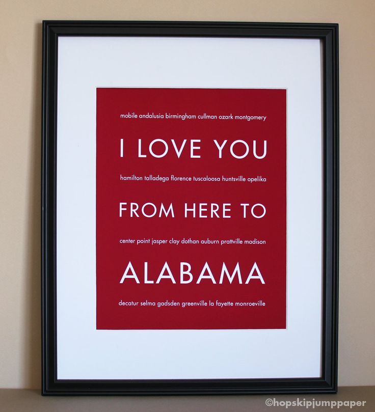 State Travel Art, I Love You From Here To Alabama, 8x10, Custom Color, Unframed. $20.00, via Etsy.