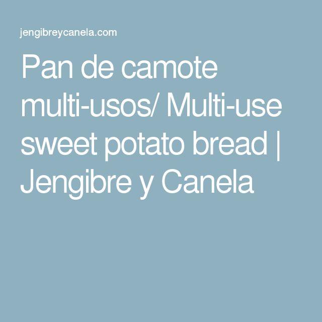 Pan de camote multi-usos/ Multi-use sweet potato bread   Jengibre y Canela