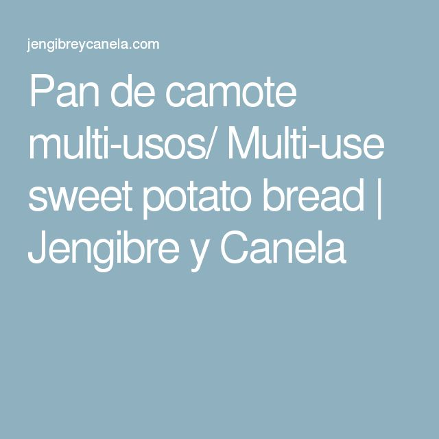 Pan de camote multi-usos/ Multi-use sweet potato bread | Jengibre y Canela