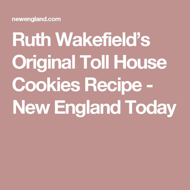 Ruth Wakefield's Original Toll House Cookies Recipe - New England Today