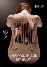 Multiple Sclerosis...MS is trapped inside my body