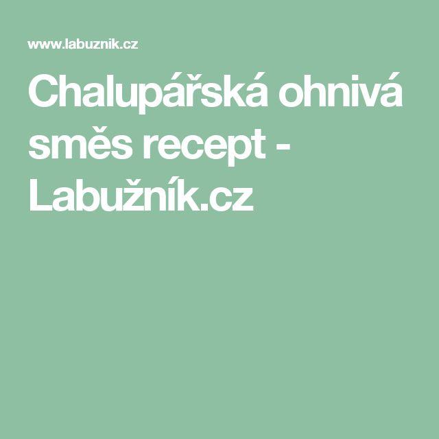 Chalupářská ohnivá směs recept - Labužník.cz