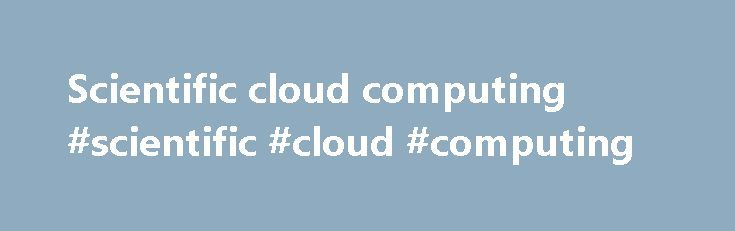 Scientific cloud computing #scientific #cloud #computing http://puerto-rico.remmont.com/scientific-cloud-computing-scientific-cloud-computing/  # Computing About this journal Computing publishes original papers, short communications and surveys on all fields of computing. The contributions should be written in English and may be of theoretical or applied nature, the essent Computing publishes original papers, short communications and surveys on all fields of computing. The contributions…