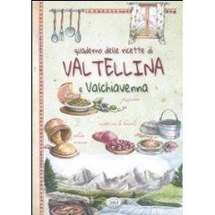 Quaderno Delle Ricette Di Valtellina E Valchiavenna