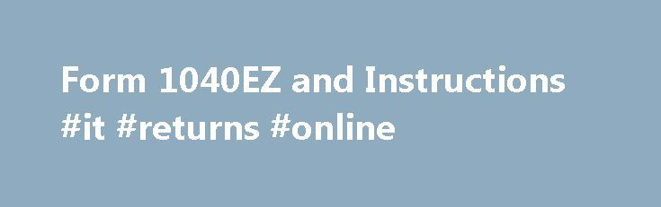 Form 1040EZ and Instructions #it #returns #online http://income.remmont.com/form-1040ez-and-instructions-it-returns-online/  #1040ez online filing # IRS FORM 1040EZ PRINT THESE 1040EZ FORMS FOR YOUR USE! Even if you can use the Form 1040EZ you may be better off using the 1040A or 1040 instead. One reason is that you can claim the head of household filing status only on the 1040A or 1040. That situation usually […]