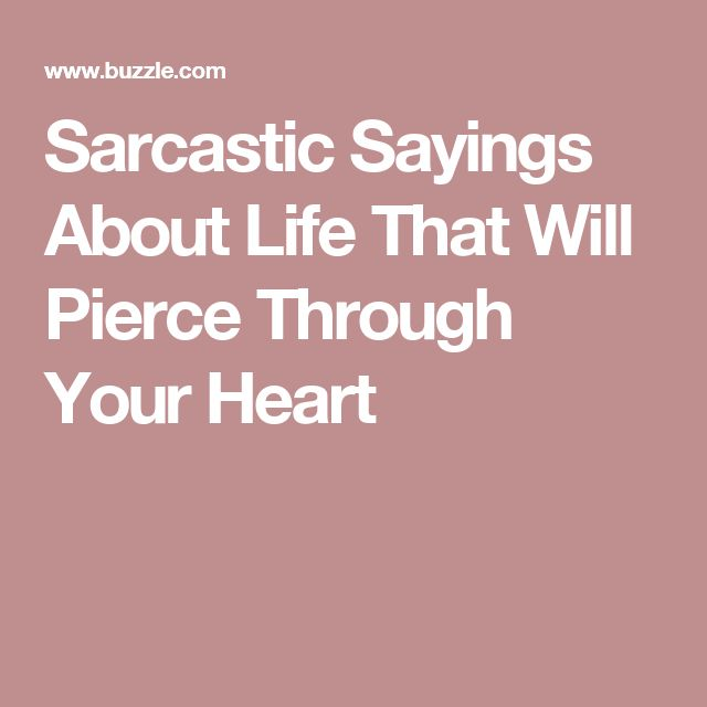 Sarcastic Sayings About Life That Will Pierce Through Your Heart