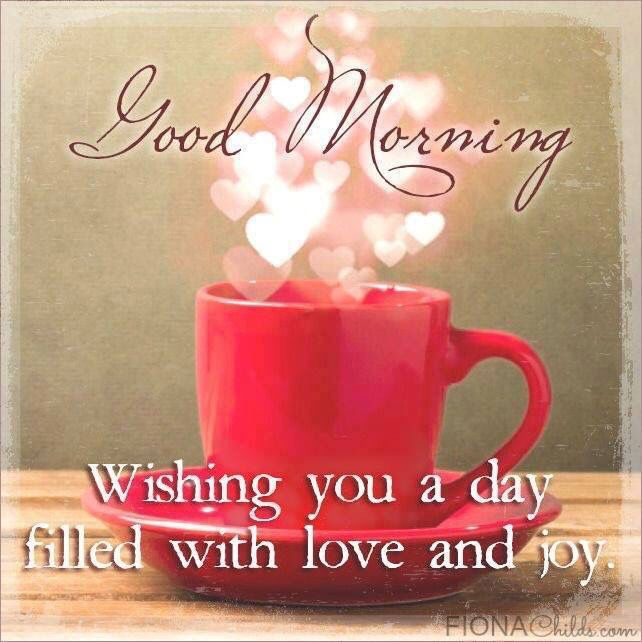 Good Morning Wishing You A Day Filled With Love And Joy morning good morning…