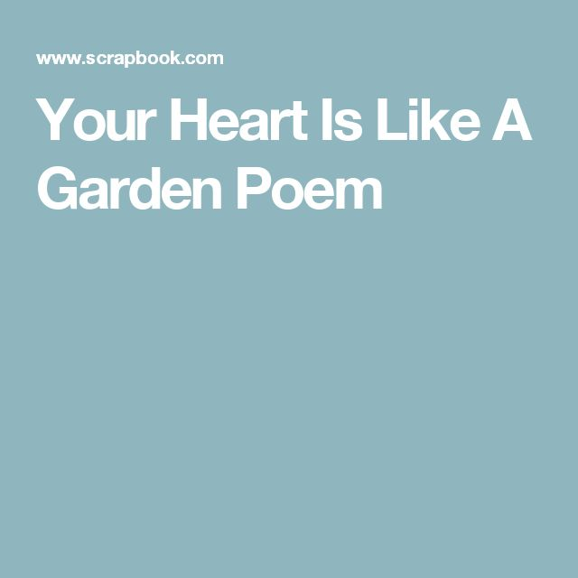 Your Heart Is Like A Garden Poem. 17 best ideas about Garden Poems on Pinterest   Love poems and