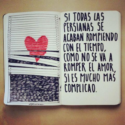 Si todas las persianas se acaban rompiendo con el tiempo, como no se va a romper el amor si es mucho mas complicado.