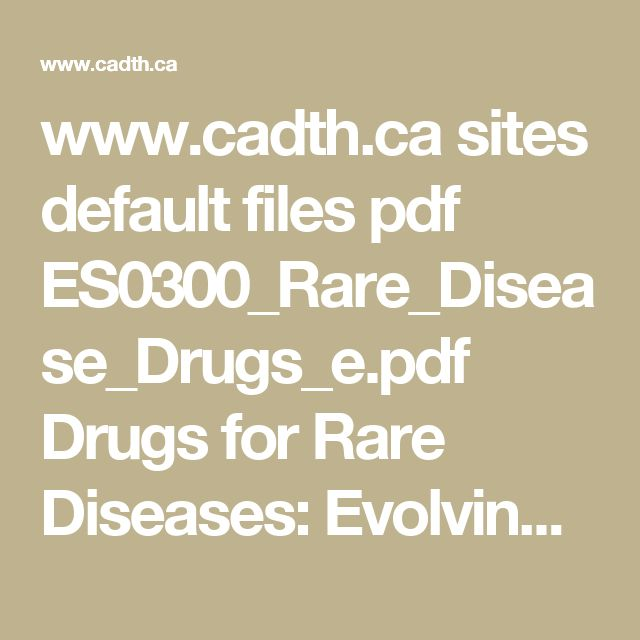 www.cadth.ca sites  Drugs for Rare Diseases: Evolving Trends in Regulatory and Health Technology Assessment Perspectives   (Review- Canada)