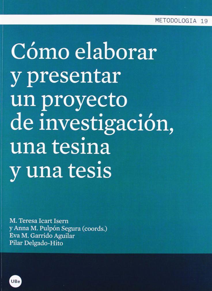 Cómo elaborar y presentar un proyecto de investigación, una tesina y una tesis / M. Teresa Icart Isern y Anna M. Pulpón Segura, (coords.) ; M. Teresa Icart Isern... [et al.]
