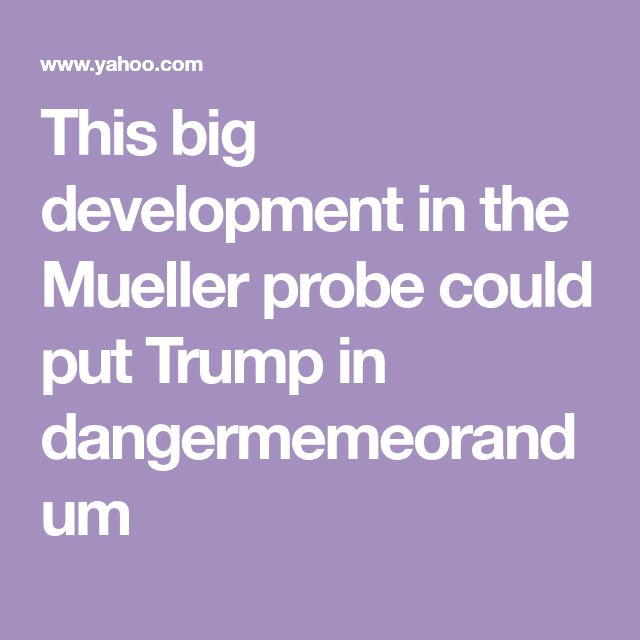 This Big Development In The Mueller Probe Could Put Trump In