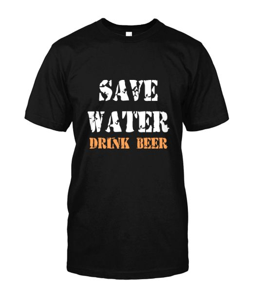 SAVE WATER DRINK BEER : Available on Short & Long Sleeve Tees, Tanks & Hoodies. #beer #drinkbeer #beeroclock