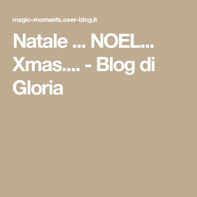 Natale ... NOEL... Xmas.... - Blog di Gloria