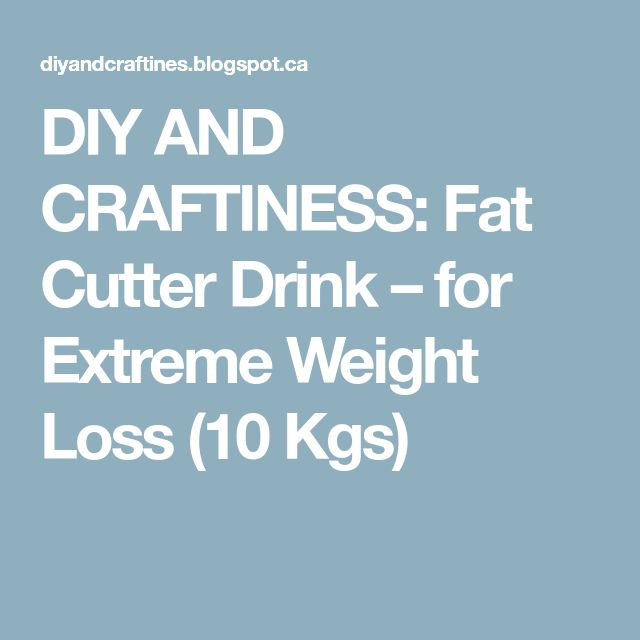 DIY AND CRAFTINESS: Fat Cutter Drink – for Extreme Weight Loss (10 Kgs)