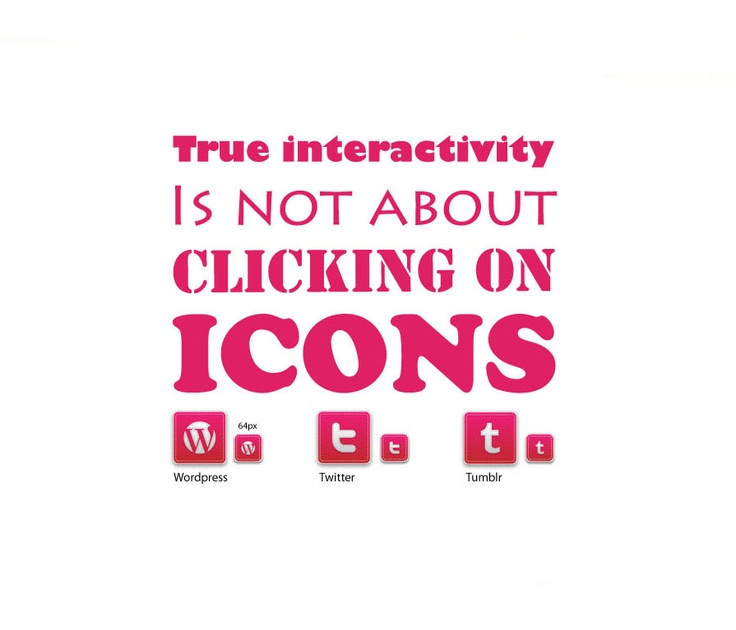 Social media - True interactivity is not about clicking on icons