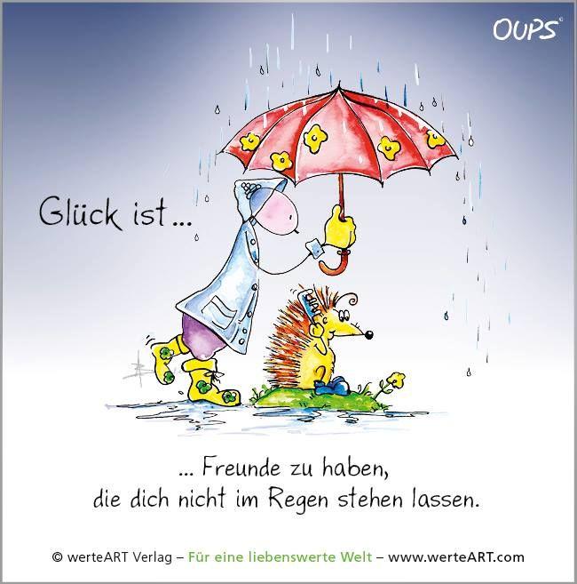 Glück ist... Freunde zu haben, die dich nicht im Regen stehen lassen. .. Beginnt der Himmel zu weinen, dann lass die Sonne einfach im Herzen scheinen :-)  ~  www.werteART.com Für eine liebenswerte Welt  http://www.oups.com/shop/oups.html https://www.facebook.com/oupsig/