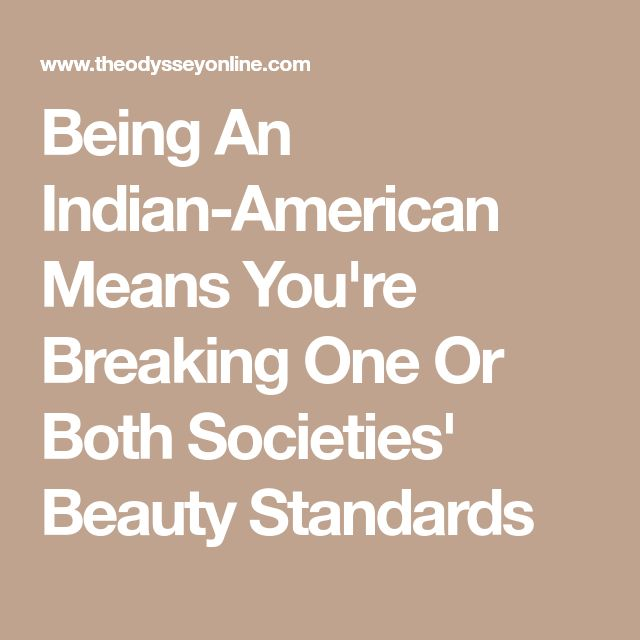 Being An Indian-American Means You're Breaking One Or Both Societies' Beauty Standards