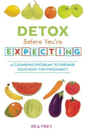 Detox Before You're Expecting A Cleansing Program to Prepare Your Body for Pregnancy preparing for baby prepare for baby #baby #pregnancy