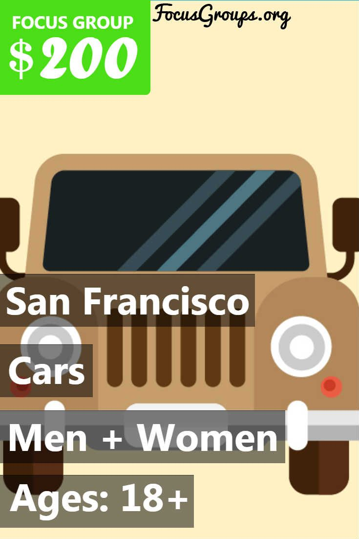 Focus Group on Cars in SF – $200