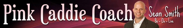 Pink Caddie Coach  Sean Smith! Great Motivational Speaker!!  www.pinkcaddiecoach.com