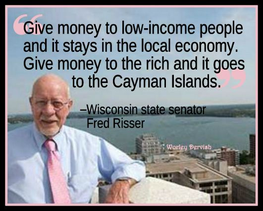 Give money to low income people and it stays in the economy, give it to the rich and it goes to the Cayman Islands