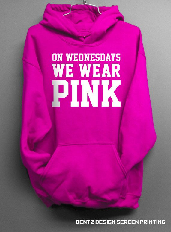 On Wednesdays We Wear Pink Hoodie  Pink Sweatshirt by DentzDesign, $29.00 but then theres one with a hood! @Emily Schoenfeld Windsor SO MANY CHOICES!!!