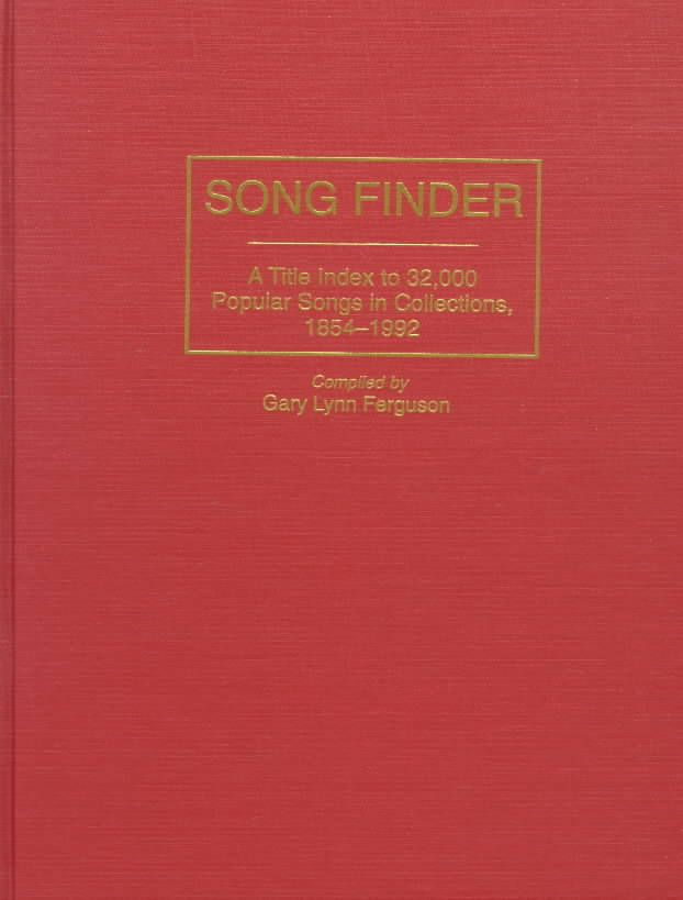 Song Finder: A Title Index to 32,000 Popular Songs in Collections, 1854-1992