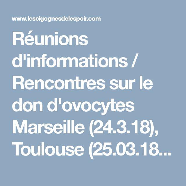 Réunions d'informations / Rencontres sur le don d'ovocytes Marseille (24.3.18), Toulouse (25.03.18), Paris (7.4.18) Nantes (8.4.18) https://www.lescigognesdelespoir.com/reunions-d_informations-rencontres,15.html